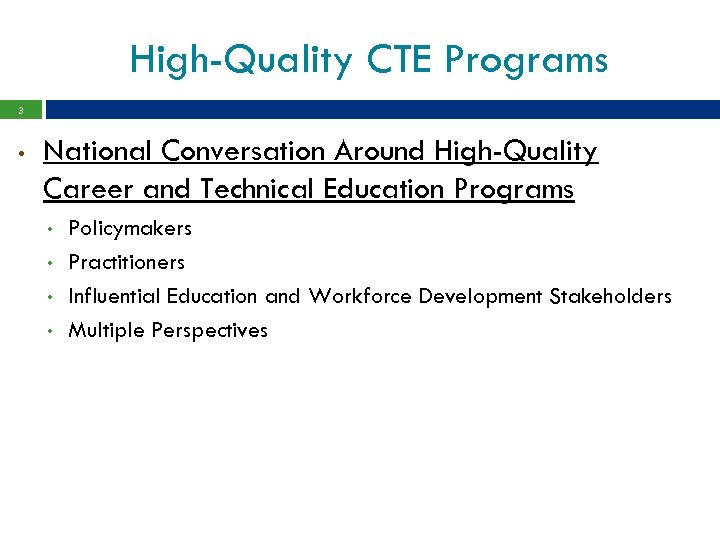 High-Quality CTE Programs 3 • National Conversation Around High-Quality Career and Technical Education Programs