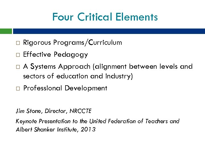 Four Critical Elements Rigorous Programs/Curriculum Effective Pedagogy A Systems Approach (alignment between levels and