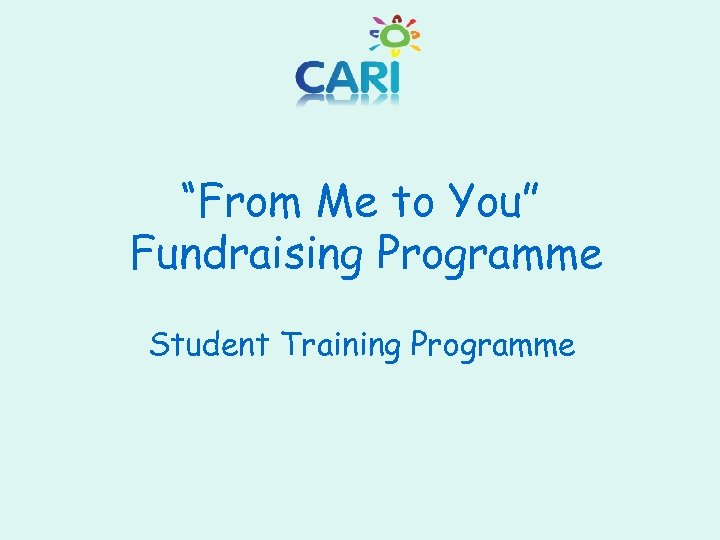 """""""From Me to You"""" Fundraising Programme Student Training Programme"""