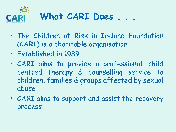 What CARI Does. . . • The Children at Risk in Ireland Foundation (CARI)
