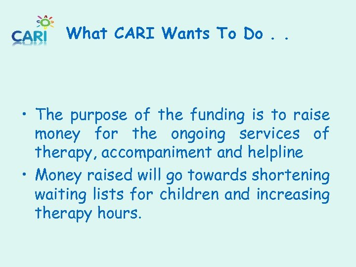 What CARI Wants To Do. . • The purpose of the funding is to