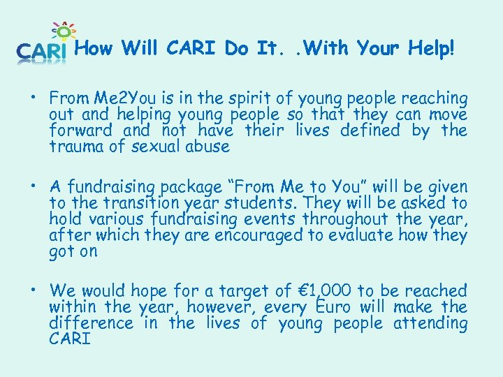 How Will CARI Do It. . With Your Help! • From Me 2 You