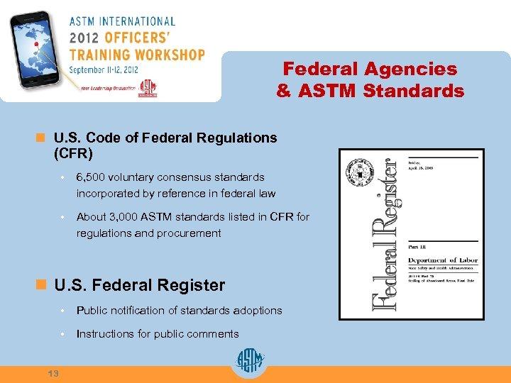 Federal Agencies & ASTM Standards n U. S. Code of Federal Regulations (CFR) •