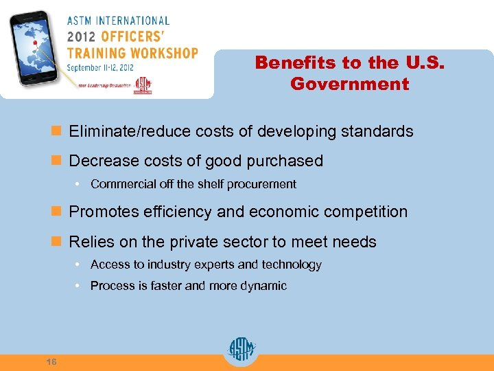 Benefits to the U. S. Government n Eliminate/reduce costs of developing standards n Decrease
