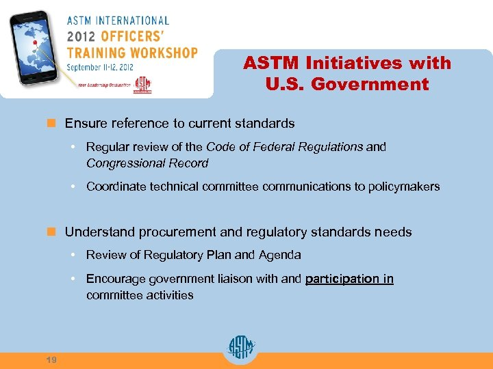 ASTM Initiatives with U. S. Government n Ensure reference to current standards • Regular