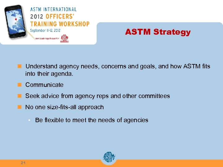 ASTM Strategy n Understand agency needs, concerns and goals, and how ASTM fits into
