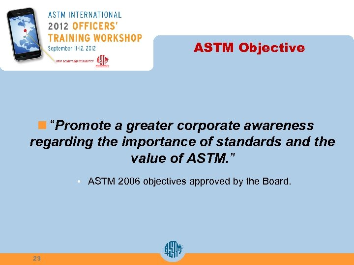 "ASTM Objective n ""Promote a greater corporate awareness regarding the importance of standards and"