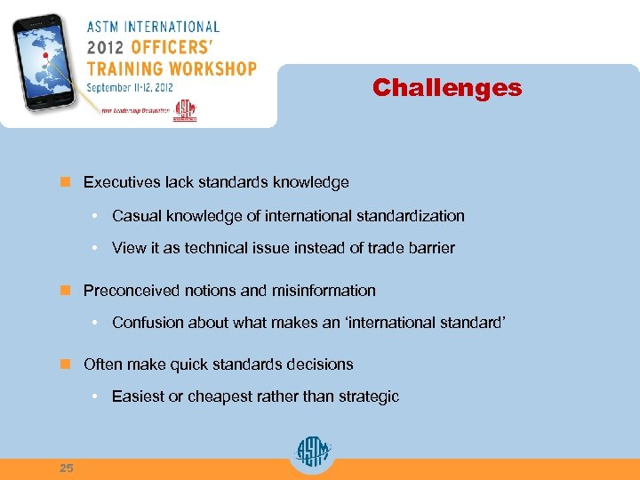Challenges n Executives lack standards knowledge • Casual knowledge of international standardization • View
