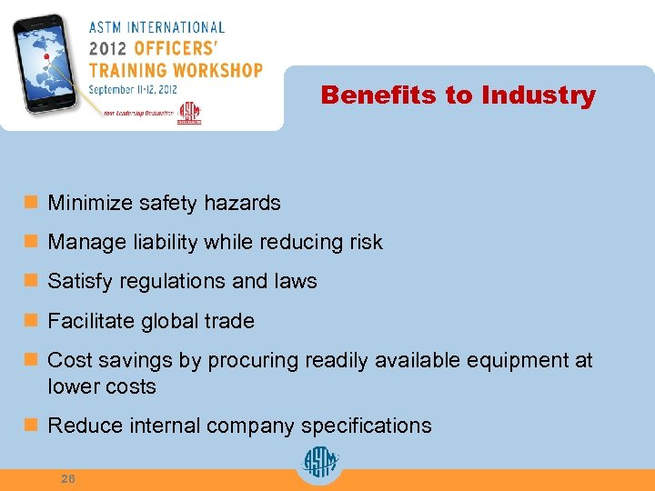 Benefits to Industry n Minimize safety hazards n Manage liability while reducing risk n