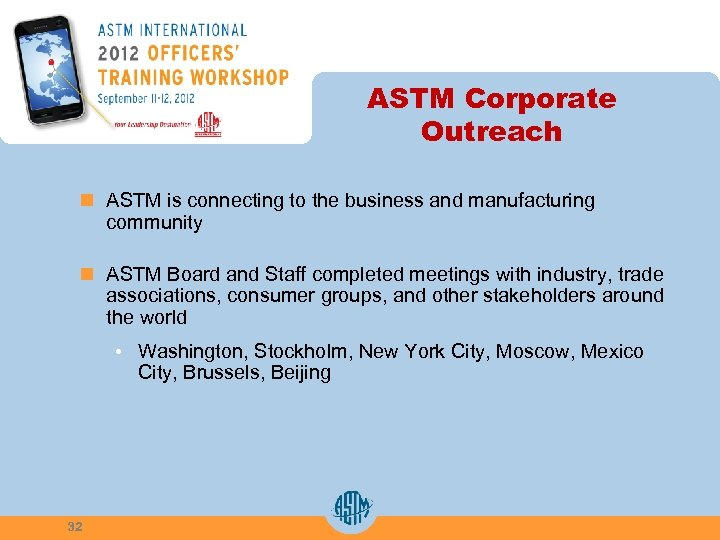 ASTM Corporate Outreach n ASTM is connecting to the business and manufacturing community n