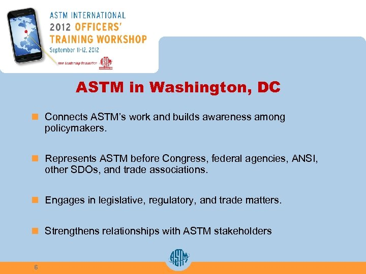 ASTM in Washington, DC n Connects ASTM's work and builds awareness among policymakers. n