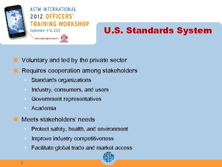 U. S. Standards System n Voluntary and led by the private sector n Requires