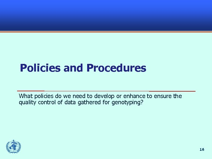 Policies and Procedures What policies do we need to develop or enhance to ensure