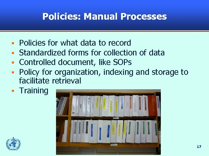 Policies: Manual Processes Policies for what data to record Standardized forms for collection of