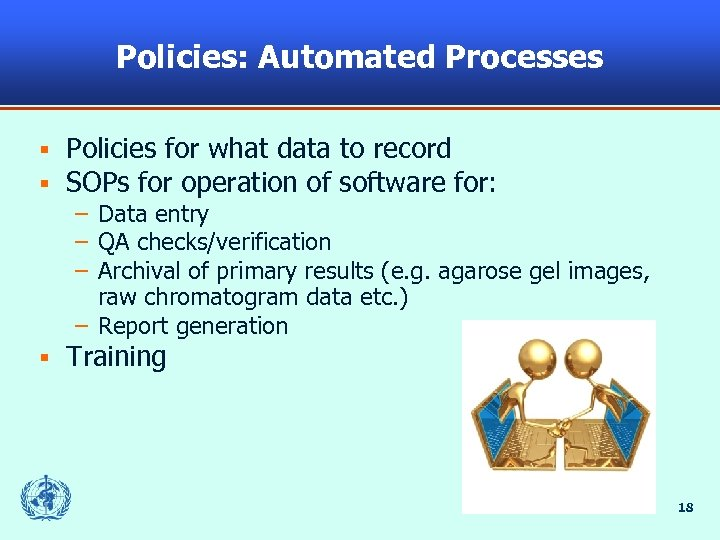 Policies: Automated Processes § § Policies for what data to record SOPs for operation