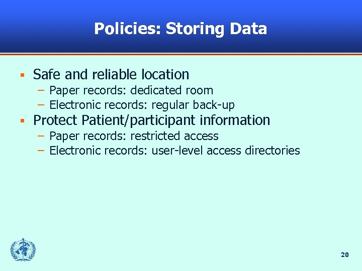 Policies: Storing Data § Safe and reliable location – Paper records: dedicated room –