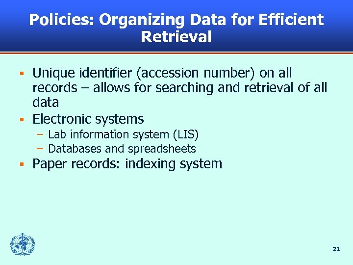 Policies: Organizing Data for Efficient Retrieval Unique identifier (accession number) on all records –