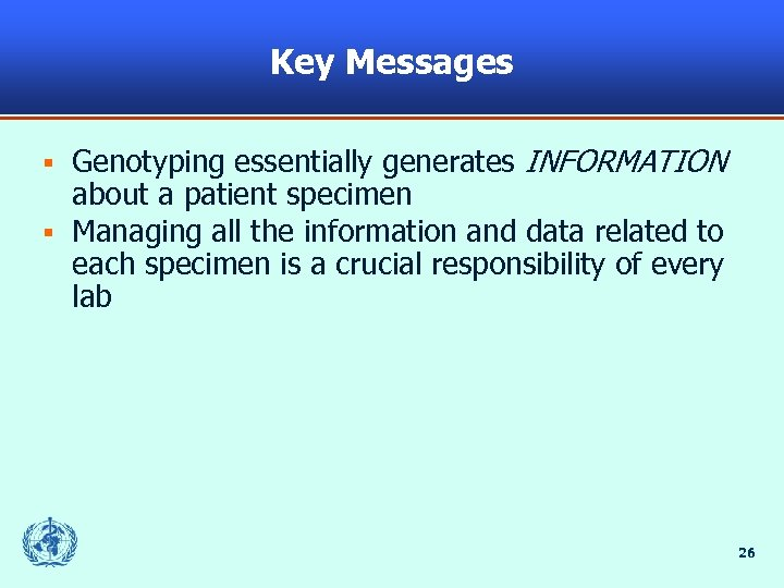 Key Messages Genotyping essentially generates INFORMATION about a patient specimen § Managing all the