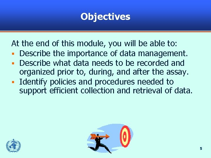 Objectives At the end of this module, you will be able to: § Describe