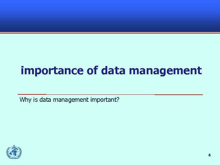 importance of data management Why is data management important? 6