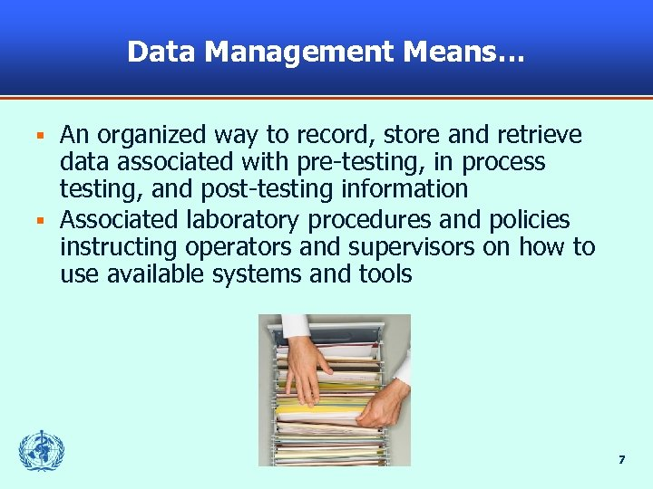 Data Management Means… An organized way to record, store and retrieve data associated with