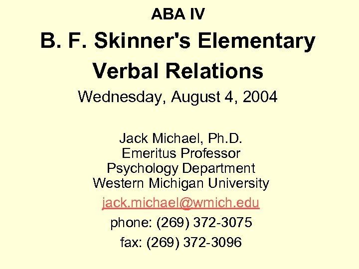 ABA IV B. F. Skinner's Elementary Verbal Relations Wednesday, August 4, 2004 Jack Michael,