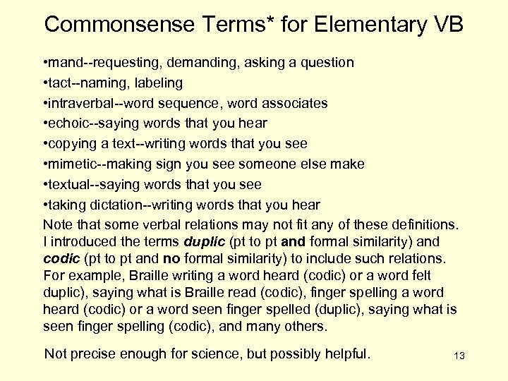 Commonsense Terms* for Elementary VB • mand--requesting, demanding, asking a question • tact--naming, labeling
