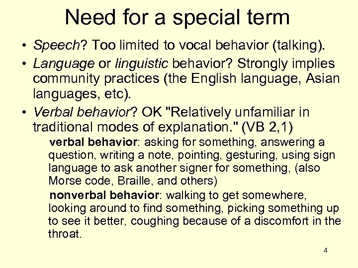 Need for a special term • Speech? Too limited to vocal behavior (talking). •