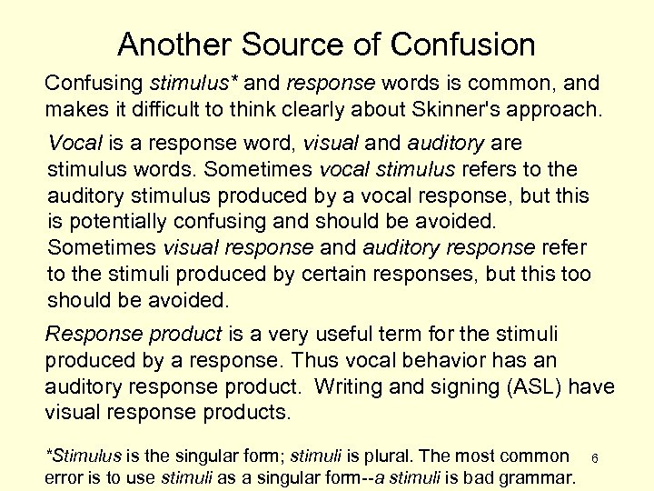 Another Source of Confusion Confusing stimulus* and response words is common, and makes it