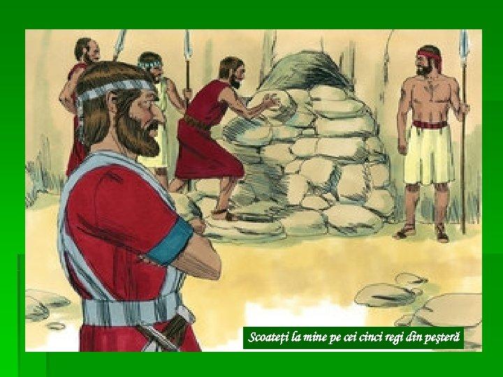 Scoateţi la mine pe cei cinci regi din peşteră