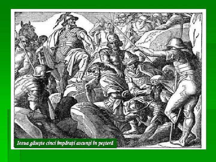 Iosua găseşte cinci împăraţi ascunşi în peşteră