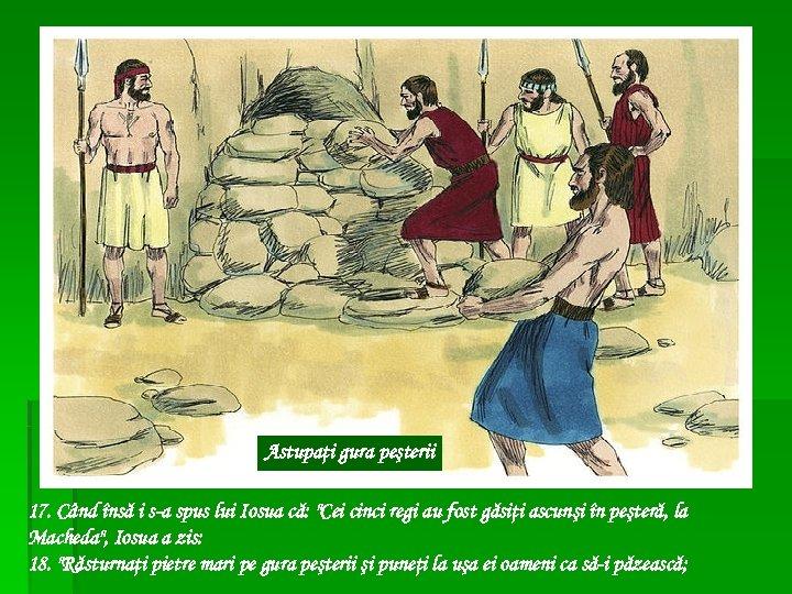Astupaţi gura peşterii 17. Când însă i s-a spus lui Iosua că: