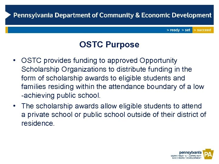 OSTC Purpose • OSTC provides funding to approved Opportunity Scholarship Organizations to distribute funding