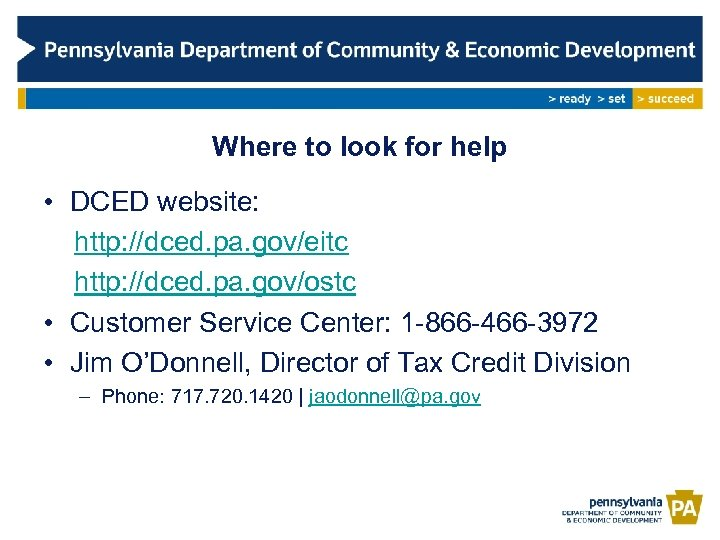 Where to look for help • DCED website: http: //dced. pa. gov/eitc http: //dced.