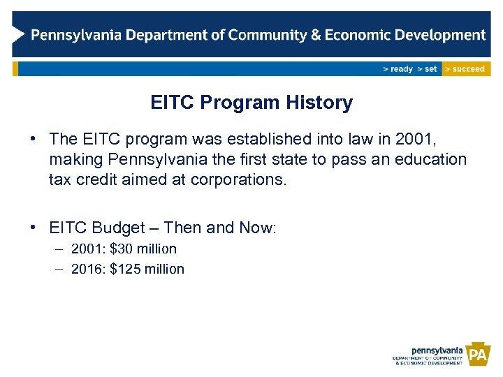 EITC Program History • The EITC program was established into law in 2001, making