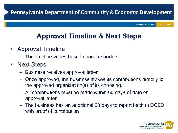 Approval Timeline & Next Steps • Approval Timeline – The timeline varies based upon