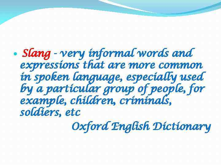 Slang - very informal words and expressions that are more common in spoken