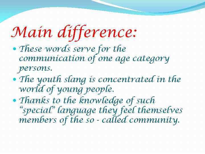 Main difference: These words serve for the communication of one age category persons. The