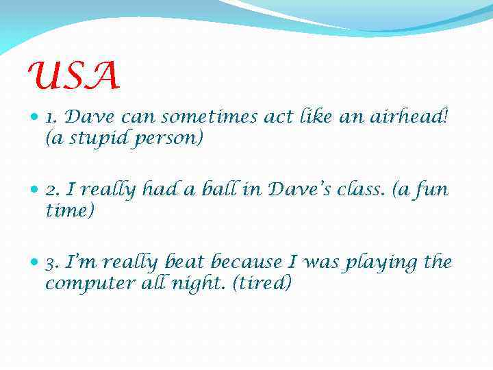 USA 1. Dave can sometimes act like an airhead! (a stupid person) 2. I