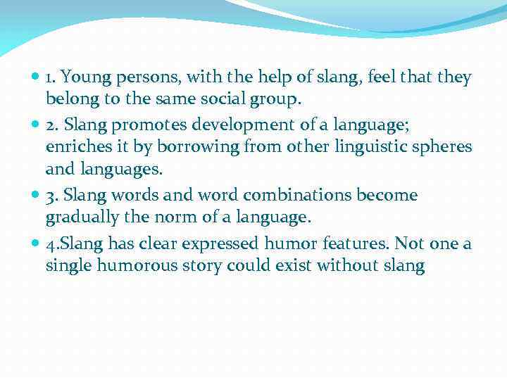 1. Young persons, with the help of slang, feel that they belong to