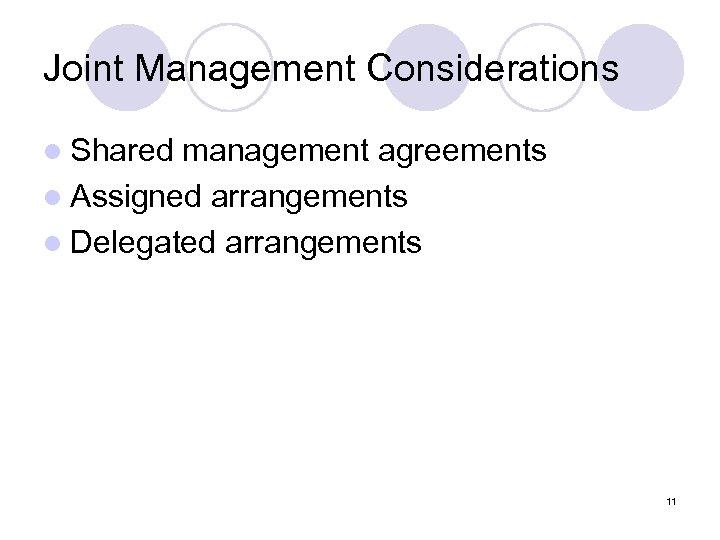 Joint Management Considerations l Shared management agreements l Assigned arrangements l Delegated arrangements 11