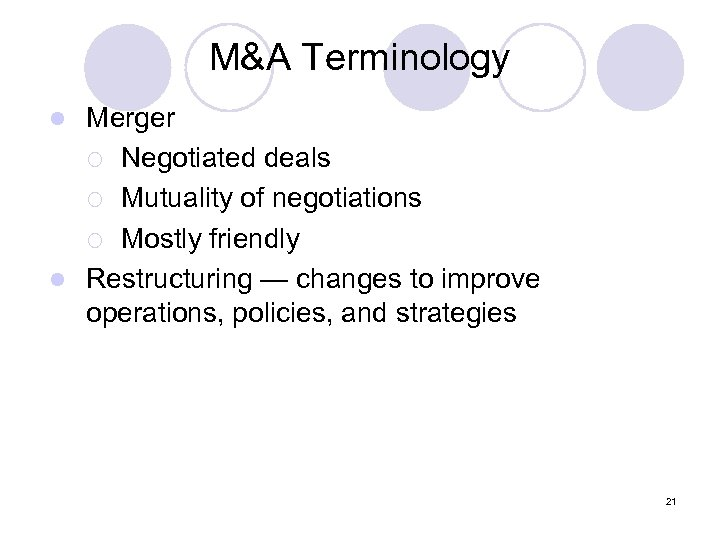 M&A Terminology Merger ¡ Negotiated deals ¡ Mutuality of negotiations ¡ Mostly friendly l