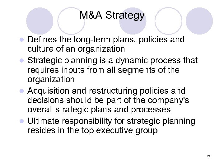 M&A Strategy Defines the long-term plans, policies and culture of an organization l Strategic