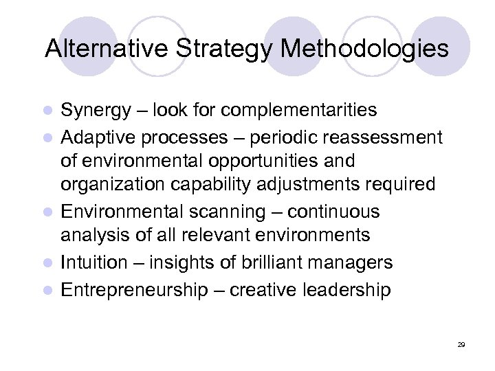 Alternative Strategy Methodologies l l l Synergy – look for complementarities Adaptive processes –