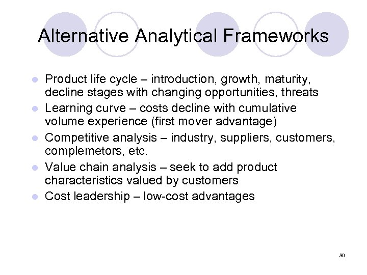 Alternative Analytical Frameworks l l l Product life cycle – introduction, growth, maturity, decline