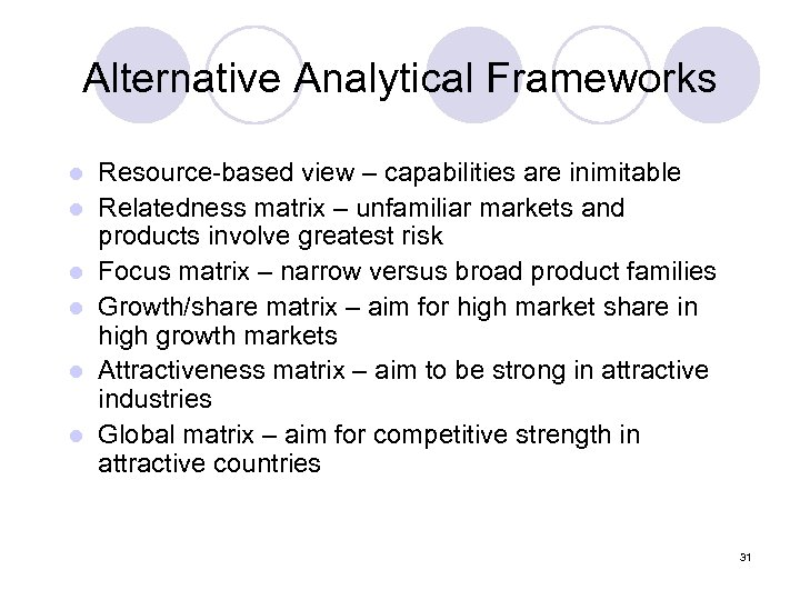 Alternative Analytical Frameworks l l l Resource-based view – capabilities are inimitable Relatedness matrix