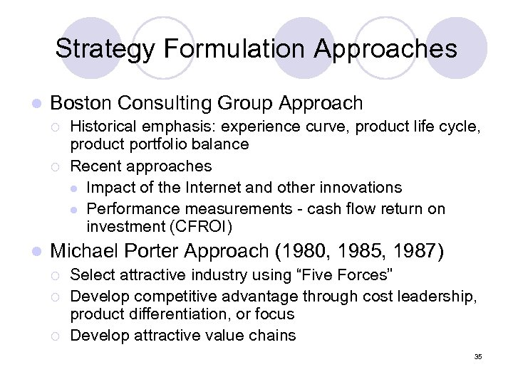 Strategy Formulation Approaches l Boston Consulting Group Approach ¡ ¡ l Historical emphasis: experience