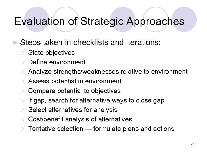Evaluation of Strategic Approaches l Steps taken in checklists and iterations: ¡ ¡ ¡