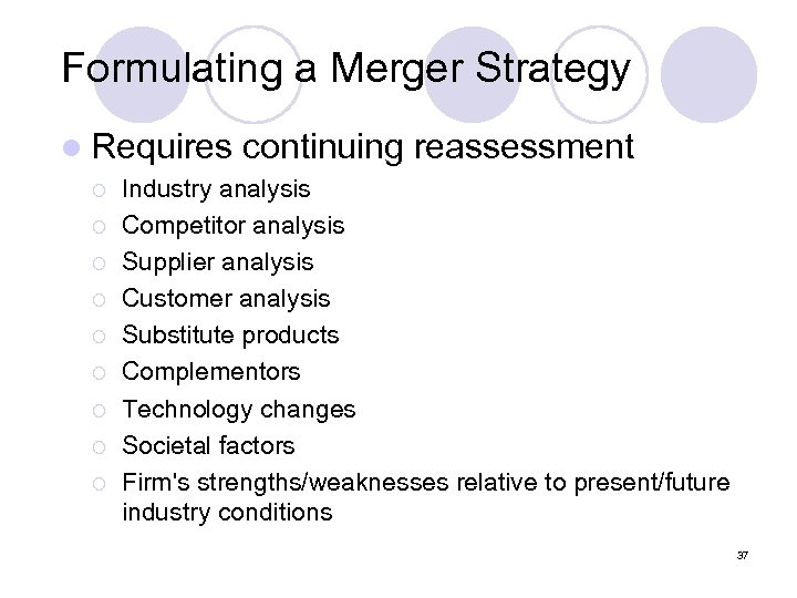 Formulating a Merger Strategy l Requires ¡ ¡ ¡ ¡ ¡ continuing reassessment Industry