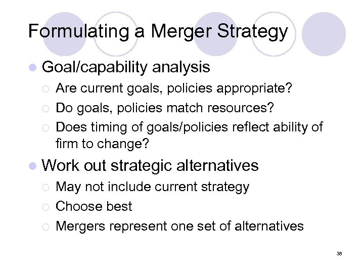 Formulating a Merger Strategy l Goal/capability ¡ ¡ ¡ Are current goals, policies appropriate?